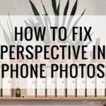 how to fix perspective in iphone photos katya jackson