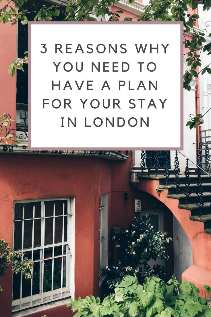 Plan your visit to London. 3 reasons why you need to have a plan for your stay.