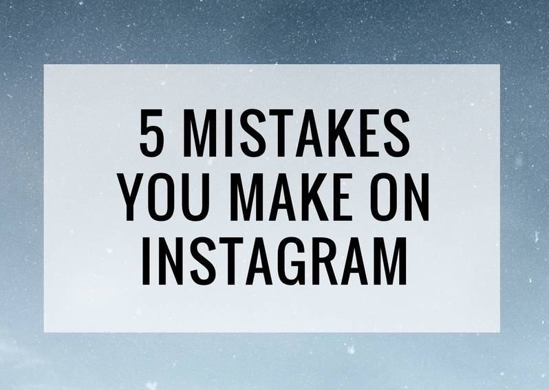 5 Mistakes You Make on Instagram