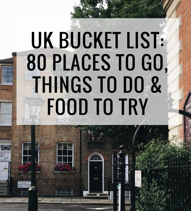 UK Bucket List: 80 places to go, things to do and food to try.