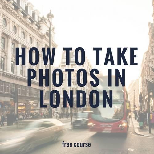 how-to-take-photos-in-london-katya-jackson-course