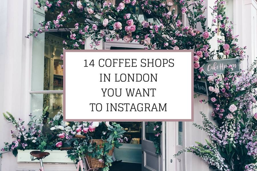 14 COFFEE SHOPS IN LONDONYOU WANT TO INSTAGRAM