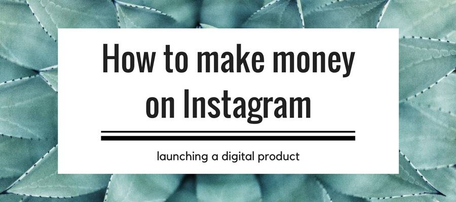 How to make money on instagram – launching a digital product