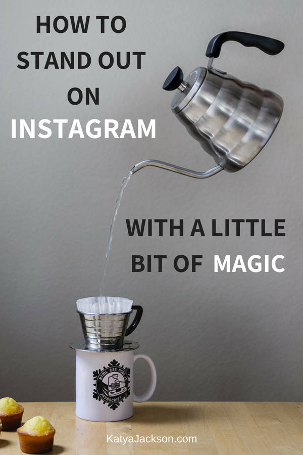 how to stand out on instagram with a little bit of magic by katya jackson